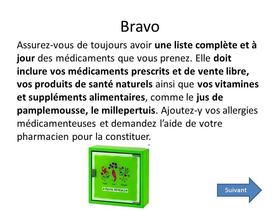 Bravo Les médicaments sont très différents les uns des autres dans leur mode daction.
