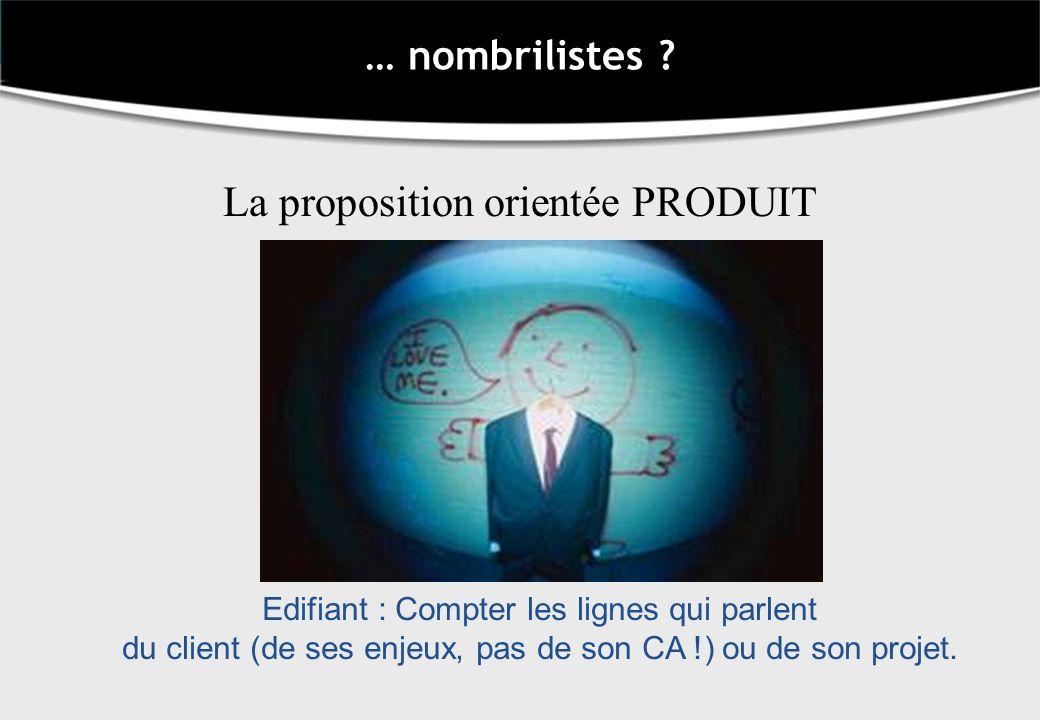 … nombrilistes ? La proposition orientée PRODUIT Edifiant : Compter les lignes qui parlent du client (de ses enjeux, pas de son CA !) ou de son projet