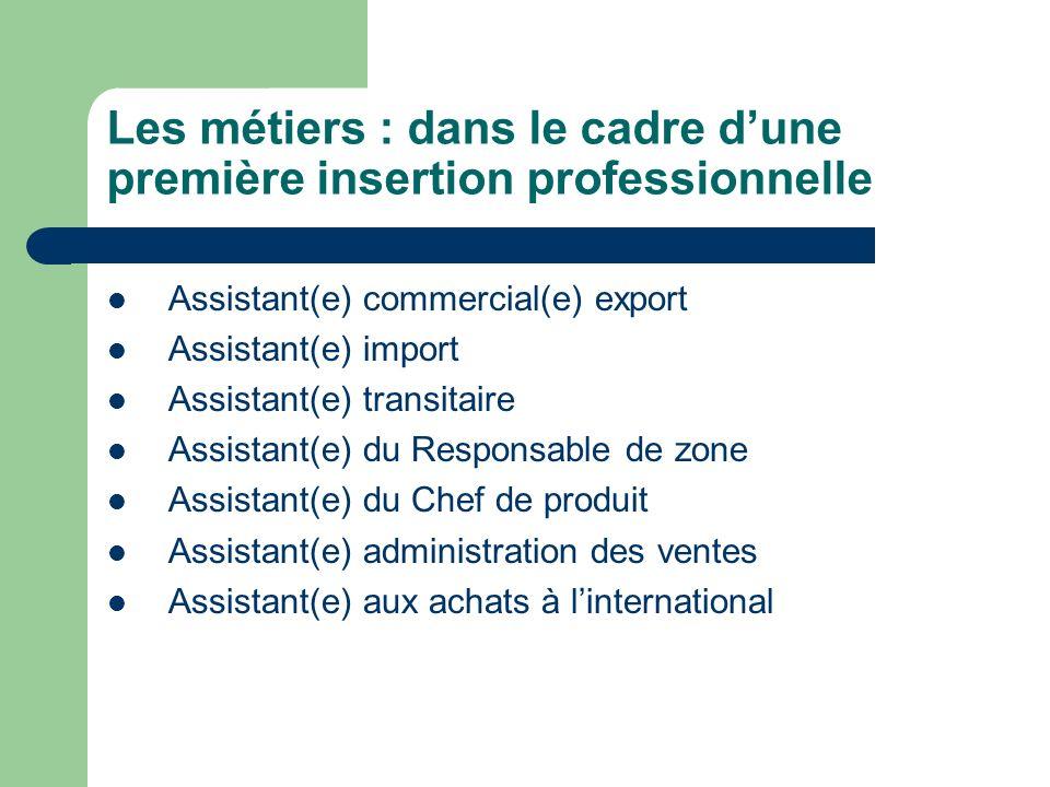 Les métiers : dans le cadre dune première insertion professionnelle Assistant(e) commercial(e) export Assistant(e) import Assistant(e) transitaire Ass