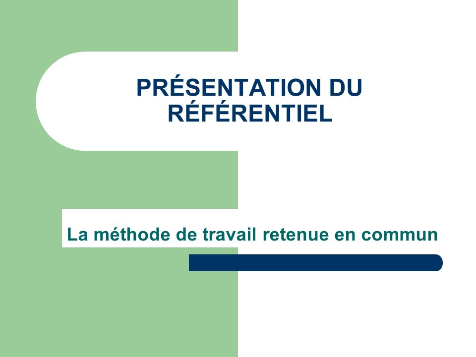 PRÉSENTATION DU RÉFÉRENTIEL Le contenu du référentiel français