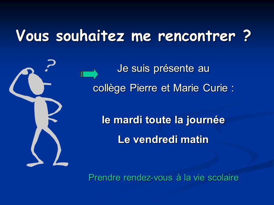 Vous souhaitez me rencontrer ? Je suis présente au collège Pierre et Marie Curie : le mardi toute la journée Le vendredi matin Prendre rendez-vous à l