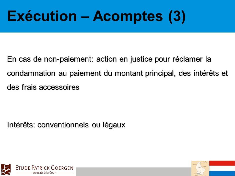 Exécution – Acomptes (3) En cas de non-paiement: action en justice pour réclamer la condamnation au paiement du montant principal, des intérêts et des frais accessoires Intérêts: conventionnels ou légaux