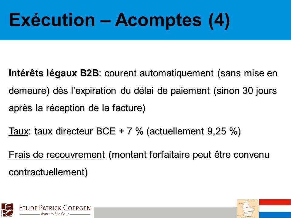 Exécution – Acomptes (4) Intérêts légaux B2B: courent automatiquement (sans mise en demeure) dès lexpiration du délai de paiement (sinon 30 jours après la réception de la facture) Taux: taux directeur BCE + 7 % (actuellement 9,25 %) Frais de recouvrement (montant forfaitaire peut être convenu contractuellement)