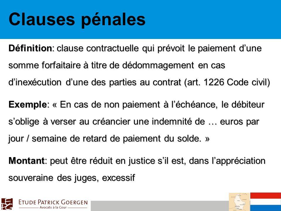 Clauses pénales Définition: clause contractuelle qui prévoit le paiement dune somme forfaitaire à titre de dédommagement en cas dinexécution dune des parties au contrat (art.