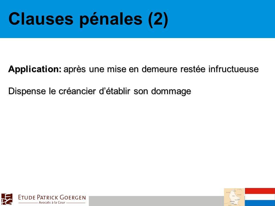 Clauses pénales (2) Application: après une mise en demeure restée infructueuse Dispense le créancier détablir son dommage