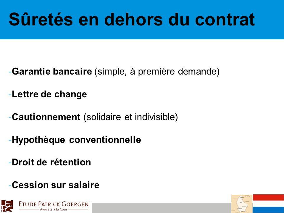 Sûretés en dehors du contrat -Garantie bancaire (simple, à première demande) -Lettre de change -Cautionnement (solidaire et indivisible) -Hypothèque conventionnelle -Droit de rétention -Cession sur salaire