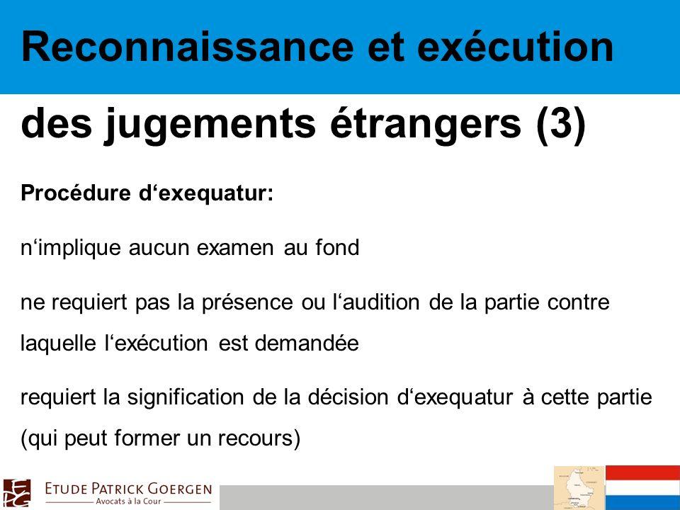 Reconnaissance et exécution des jugements étrangers (3) Procédure dexequatur: nimplique aucun examen au fond ne requiert pas la présence ou laudition de la partie contre laquelle lexécution est demandée requiert la signification de la décision dexequatur à cette partie (qui peut former un recours)