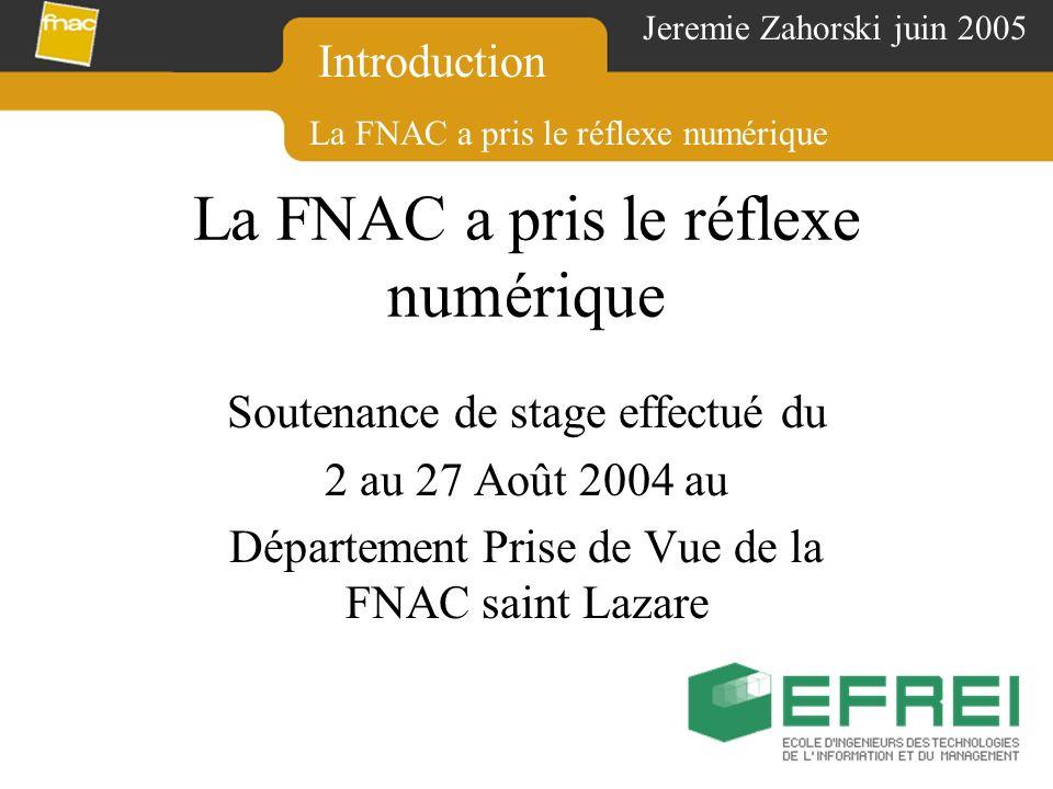 La FNAC a pris le réflexe numérique Soutenance de stage effectué du 2 au 27 Août 2004 au Département Prise de Vue de la FNAC saint Lazare Jeremie Zaho