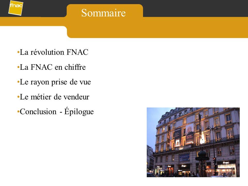 La révolution FNAC La FNAC en chiffre Le rayon prise de vue Le métier de vendeur Conclusion - Épilogue Sommaire
