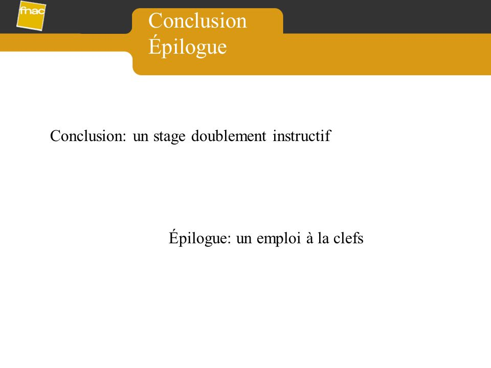 Conclusion Épilogue Conclusion: un stage doublement instructif Épilogue: un emploi à la clefs