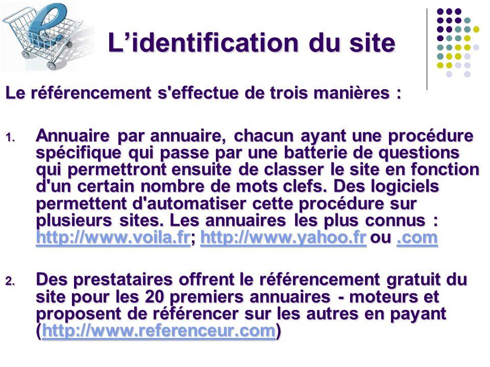 Lidentification du site Le référencement s'effectue de trois manières : 1. Annuaire par annuaire, chacun ayant une procédure spécifique qui passe par