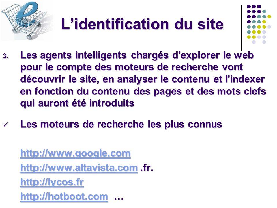 Lidentification du site 3. Les agents intelligents chargés d'explorer le web pour le compte des moteurs de recherche vont découvrir le site, en analys