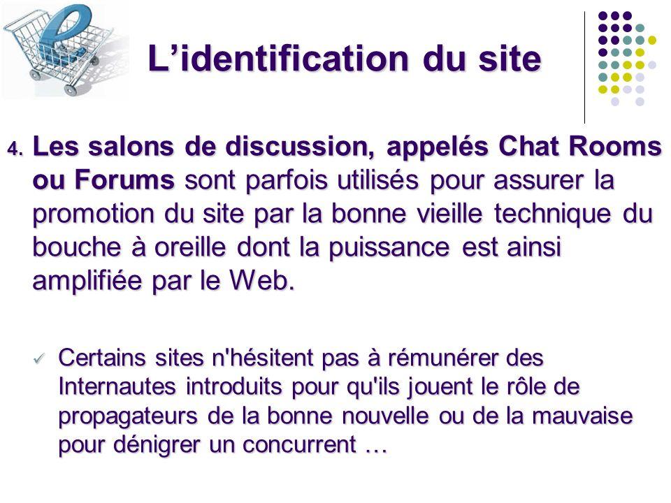 Lidentification du site 4. Les salons de discussion, appelés Chat Rooms ou Forums sont parfois utilisés pour assurer la promotion du site par la bonne