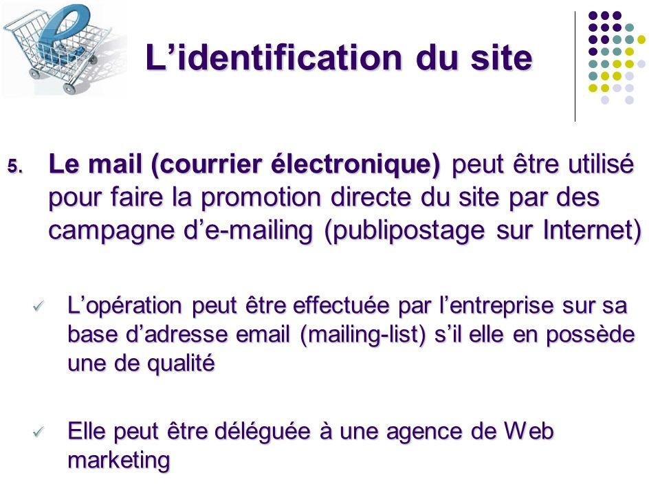 Lidentification du site 5. Le mail (courrier électronique) peut être utilisé pour faire la promotion directe du site par des campagne de-mailing (publ