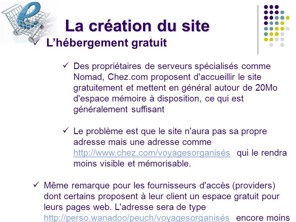 La création du site Lhébergement gratuit Des propriétaires de serveurs spécialisés comme Nomad, Chez.com proposent d'accueillir le site gratuitement e
