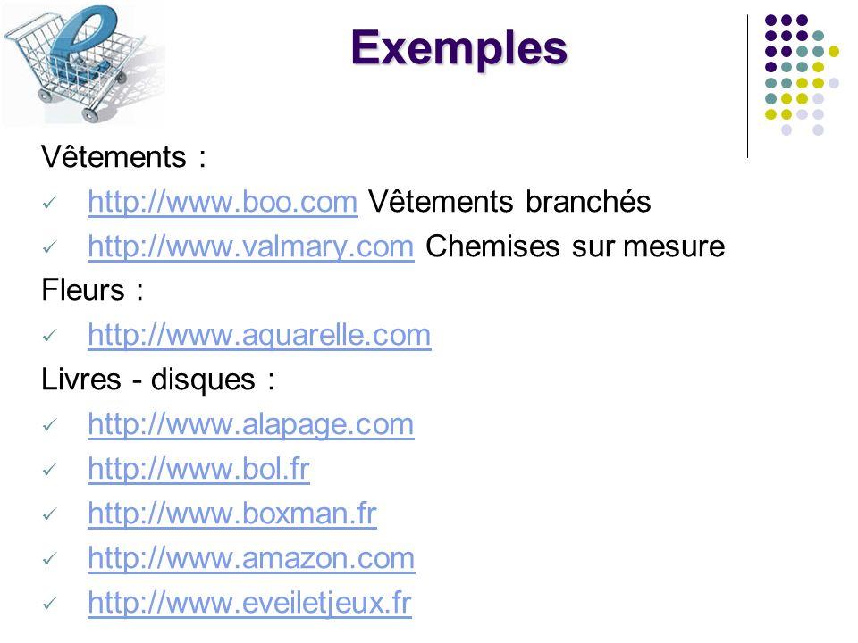 Exemples Vêtements : http://www.boo.com Vêtements branchés http://www.boo.com http://www.valmary.com Chemises sur mesure http://www.valmary.com Fleurs