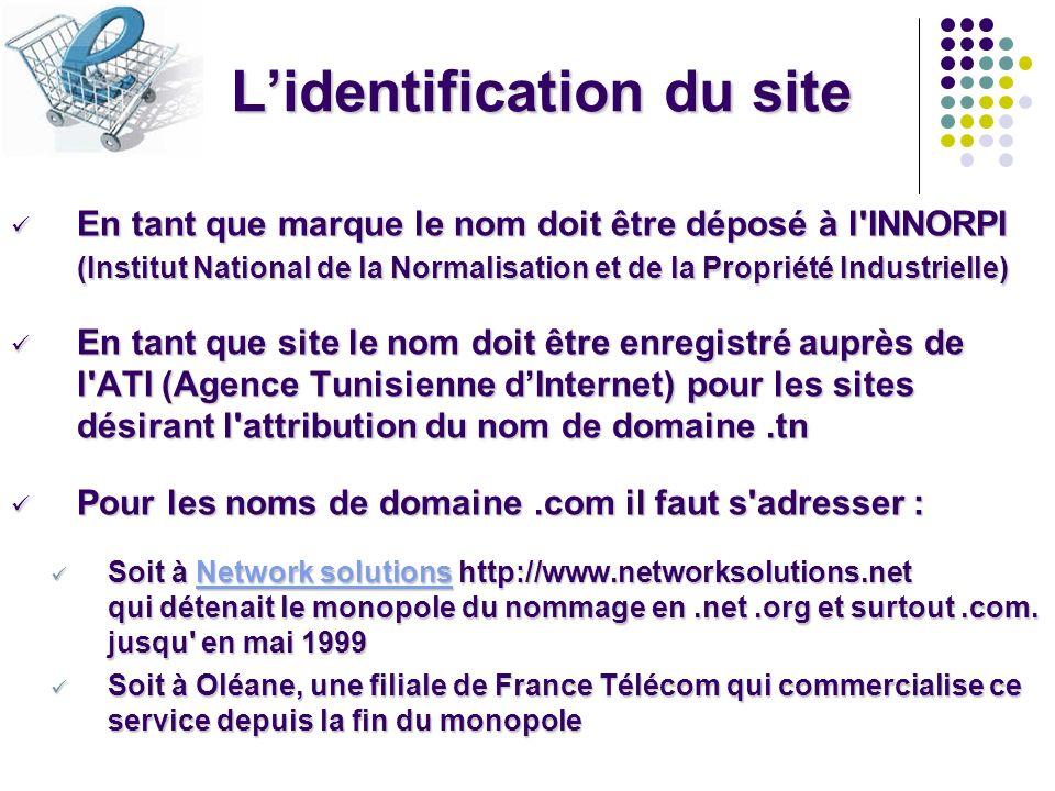 Lidentification du site En tant que marque le nom doit être déposé à l'INNORPI (Institut National de la Normalisation et de la Propriété Industrielle)