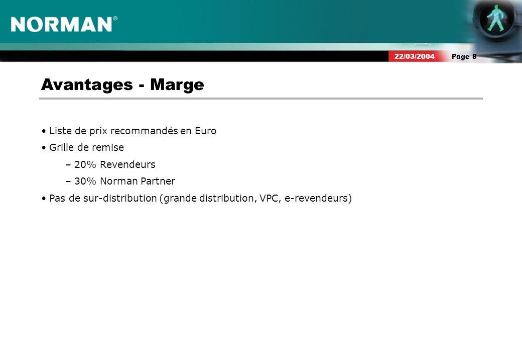 Page 822/03/2004 Avantages - Marge Liste de prix recommandés en Euro Grille de remise – 20% Revendeurs – 30% Norman Partner Pas de sur-distribution (grande distribution, VPC, e-revendeurs)