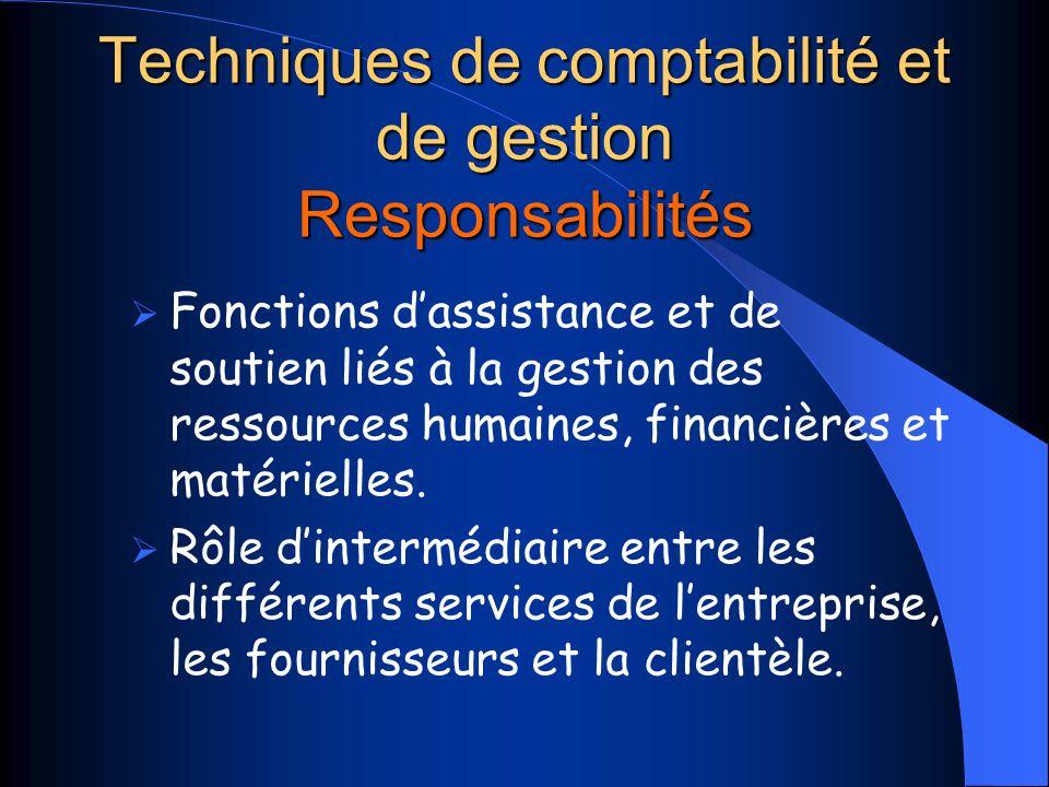 Techniques de comptabilité et de gestion Responsabilités Fonctions dassistance et de soutien liés à la gestion des ressources humaines, financières et matérielles.