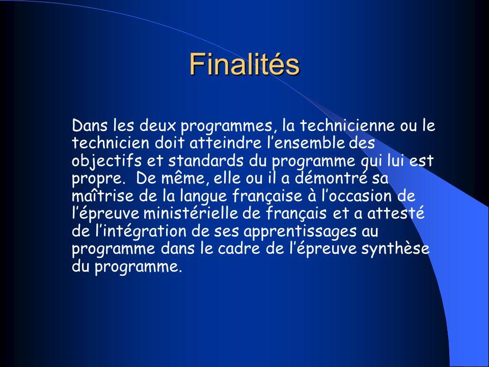Finalités Dans les deux programmes, la technicienne ou le technicien doit atteindre lensemble des objectifs et standards du programme qui lui est propre.