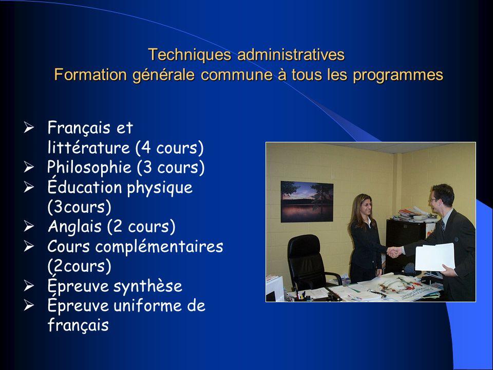 Techniques administratives Formation générale commune à tous les programmes Français et littérature (4 cours) Philosophie (3 cours) Éducation physique (3cours) Anglais (2 cours) Cours complémentaires (2cours) Épreuve synthèse Épreuve uniforme de français