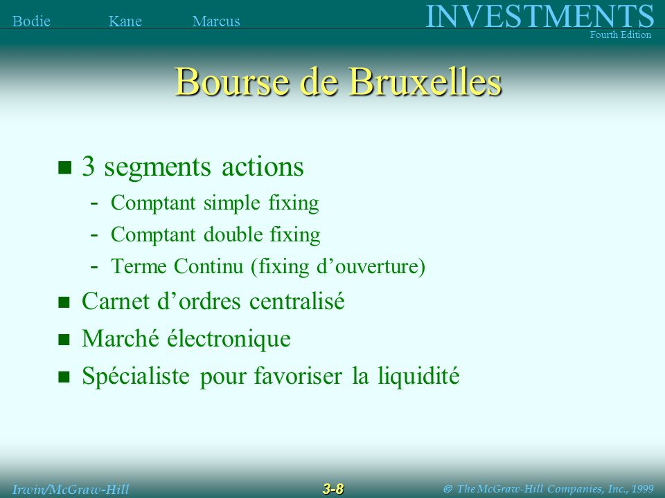 The McGraw-Hill Companies, Inc., 1999 INVESTMENTS Fourth Edition Bodie Kane Marcus 3-8 Irwin/McGraw-Hill Bourse de Bruxelles 3 segments actions - Comp