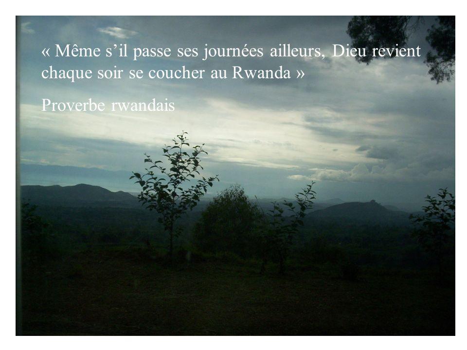 « Même sil passe ses journées ailleurs, Dieu revient chaque soir se coucher au Rwanda » Proverbe rwandais