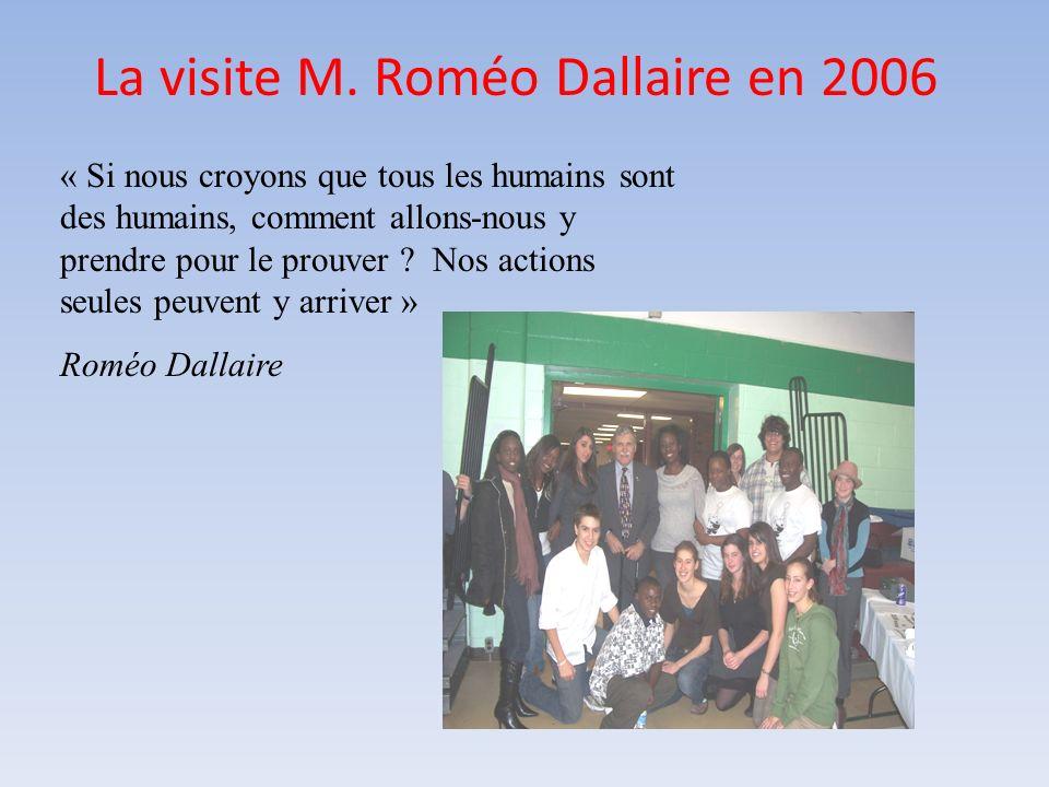 La visite M. Roméo Dallaire en 2006 « Si nous croyons que tous les humains sont des humains, comment allons-nous y prendre pour le prouver ? Nos actio