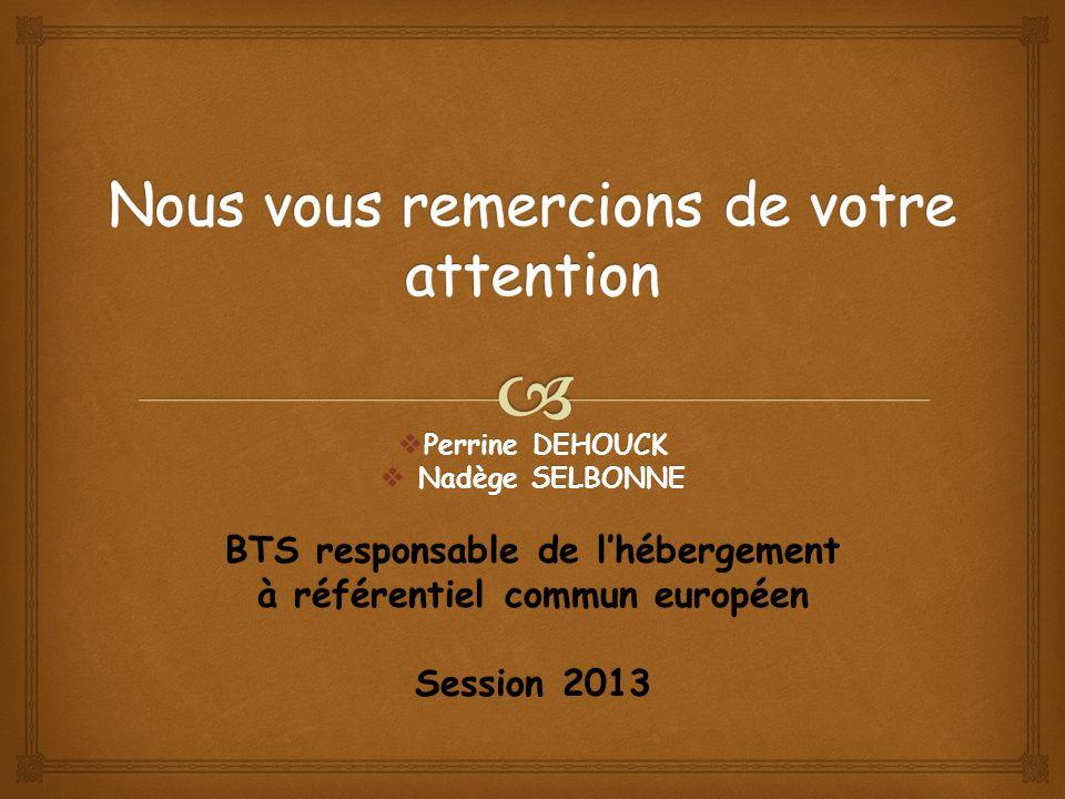 Perrine DEHOUCK Perrine DEHOUCK Nadège SELBONNE Nadège SELBONNE BTS responsable de lhébergement à référentiel commun européen Session 2013