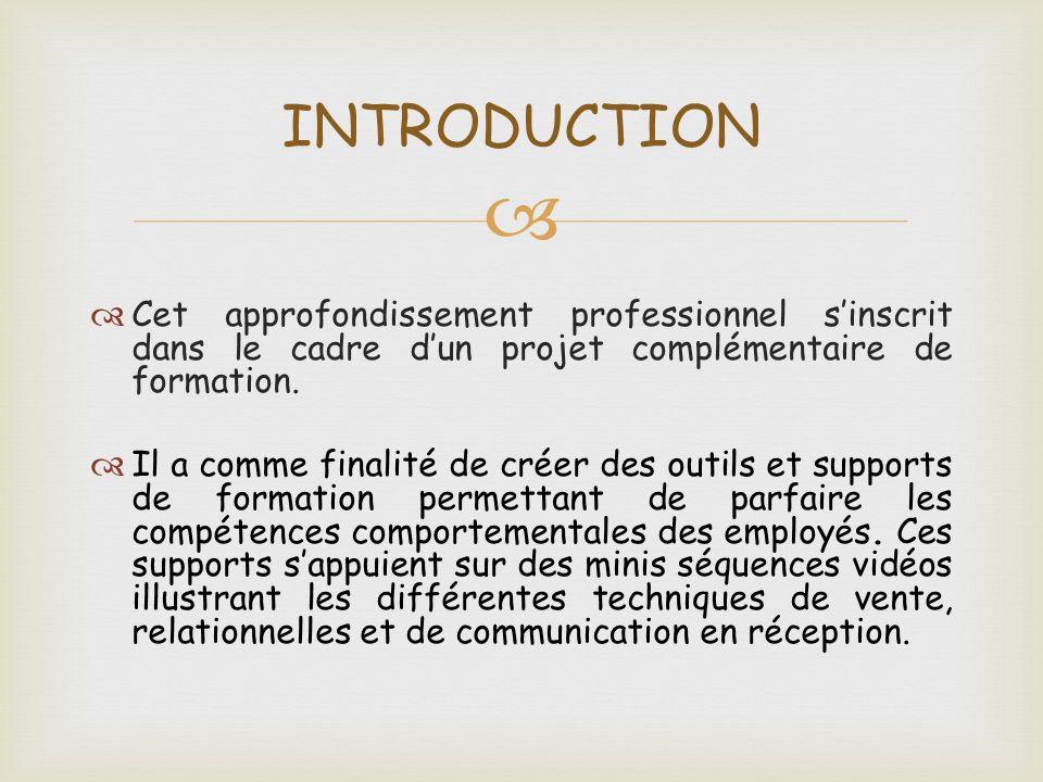 Cet approfondissement professionnel sinscrit dans le cadre dun projet complémentaire de formation. Il a comme finalité de créer des outils et supports