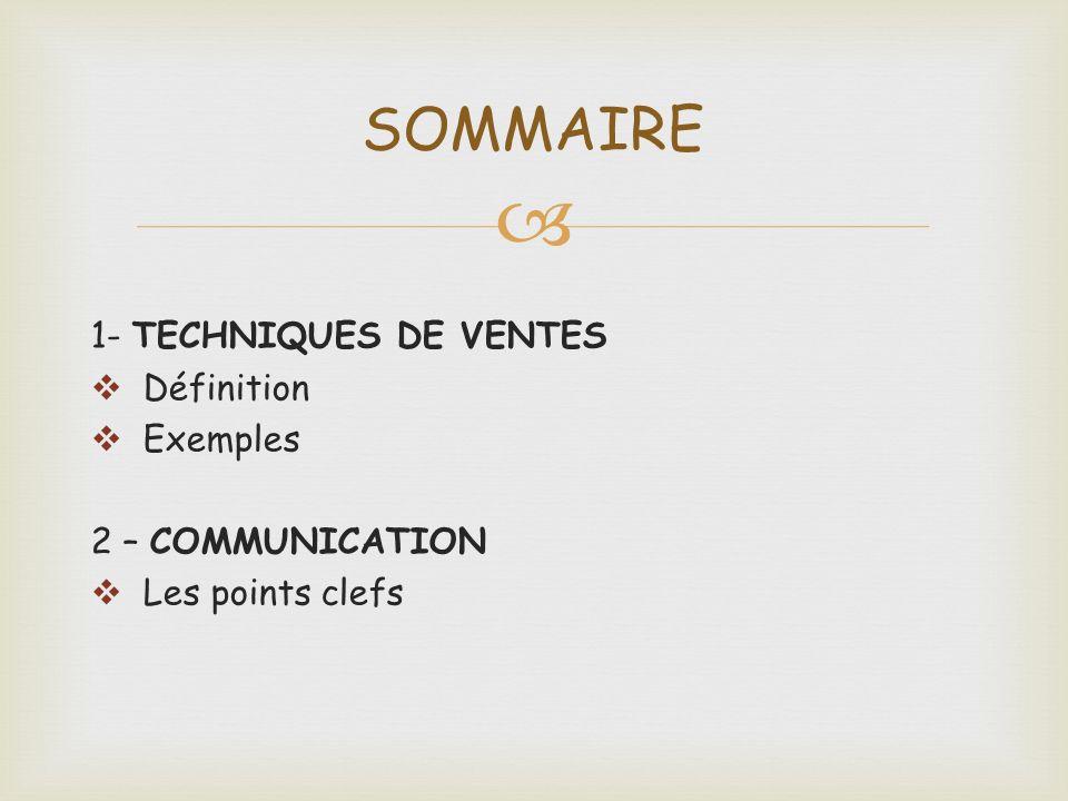 1- TECHNIQUES DE VENTES Définition Exemples 2 – COMMUNICATION Les points clefs SOMMAIRE