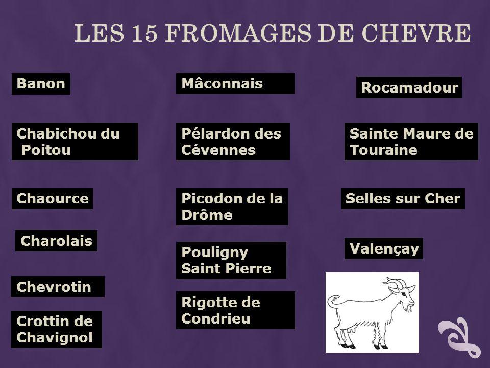 LES 15 FROMAGES DE CHEVRE Banon Chabichou du Poitou Chaource Chevrotin Crottin de Chavignol Mâconnais Pélardon des Cévennes Picodon de la Drôme Poulig