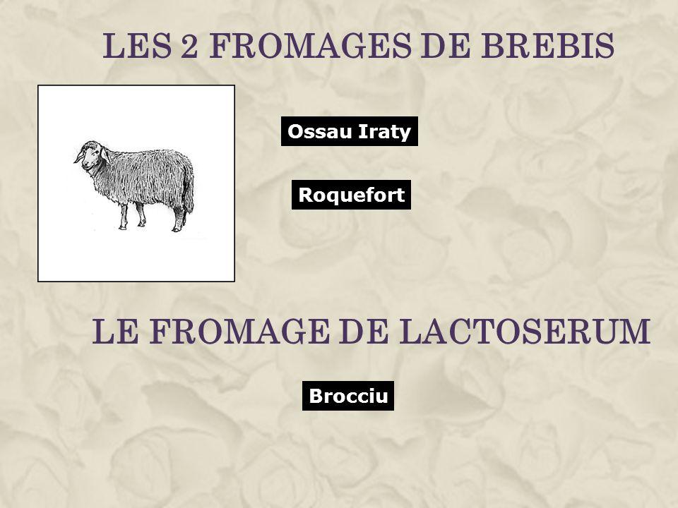 Ossau Iraty Brocciu LES 2 FROMAGES DE BREBIS Roquefort LE FROMAGE DE LACTOSERUM