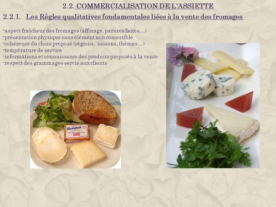 2.2. COMMERCIALISATION DE L'ASSIETTE 2.2.1. Les Règles qualitatives fondamentales liées à la vente des fromages -aspect fraîcheur des fromages (affina