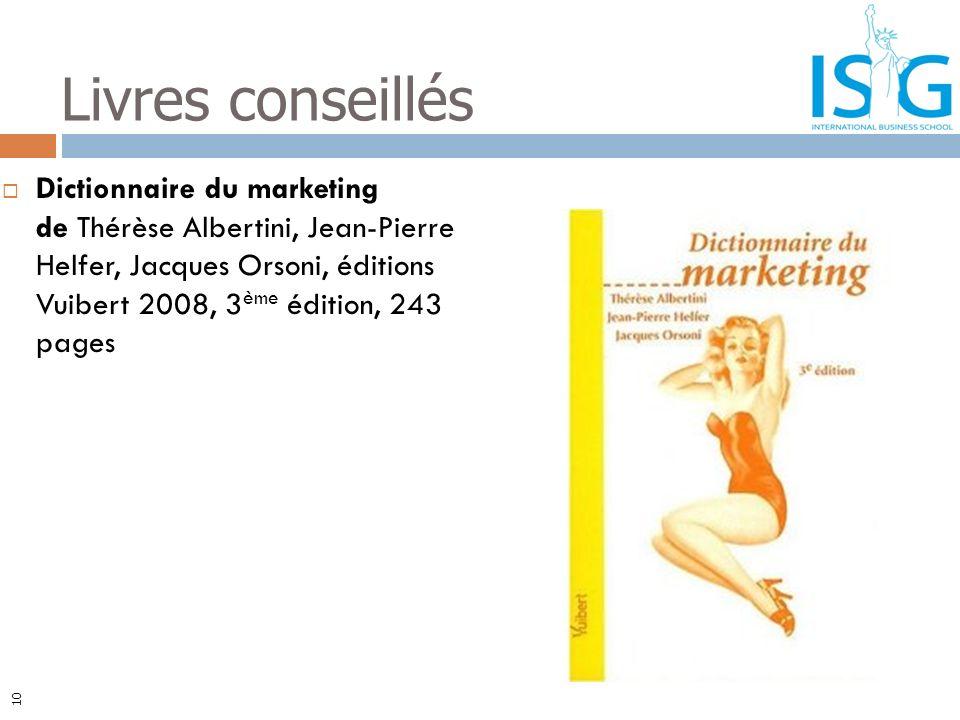 Dictionnaire du marketing de Thérèse Albertini, Jean-Pierre Helfer, Jacques Orsoni, éditions Vuibert 2008, 3 ème édition, 243 pages Livres conseillés