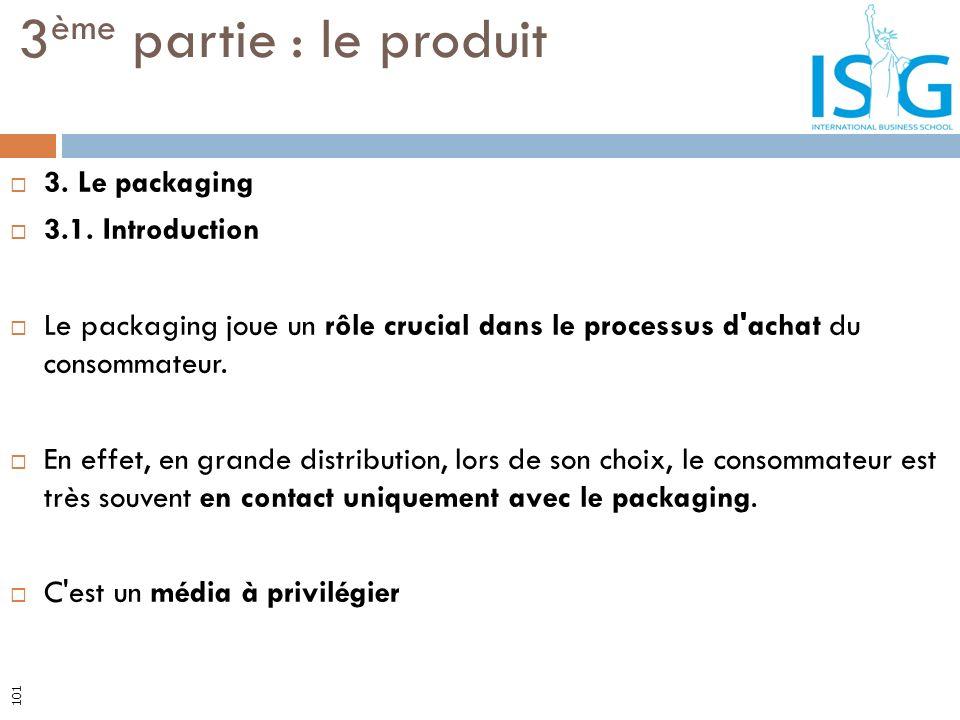 3. Le packaging 3.1. Introduction Le packaging joue un rôle crucial dans le processus d'achat du consommateur. En effet, en grande distribution, lors