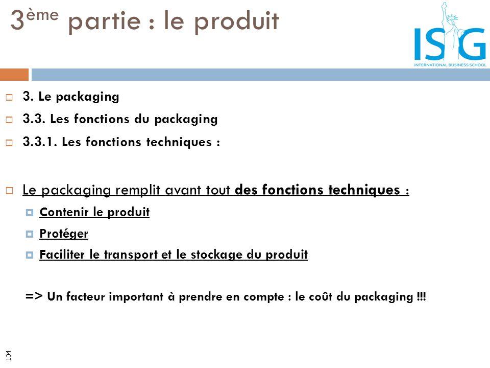 3. Le packaging 3.3. Les fonctions du packaging 3.3.1. Les fonctions techniques : Le packaging remplit avant tout des fonctions techniques : Contenir