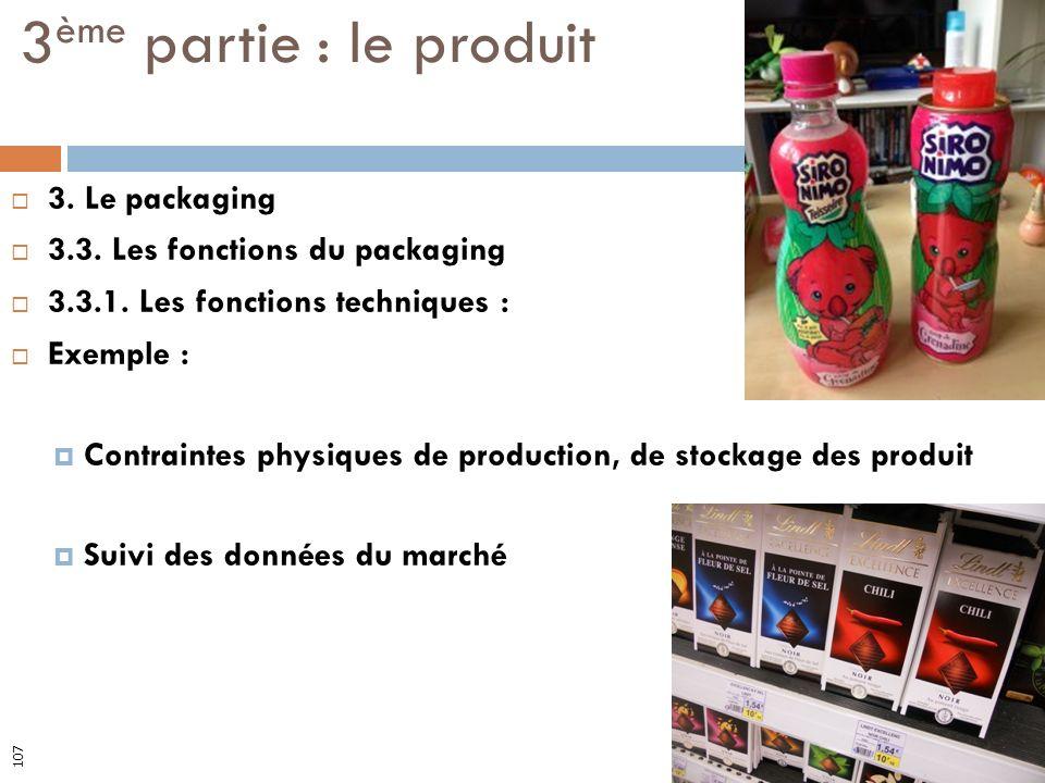 3. Le packaging 3.3. Les fonctions du packaging 3.3.1. Les fonctions techniques : Exemple : Contraintes physiques de production, de stockage des produ