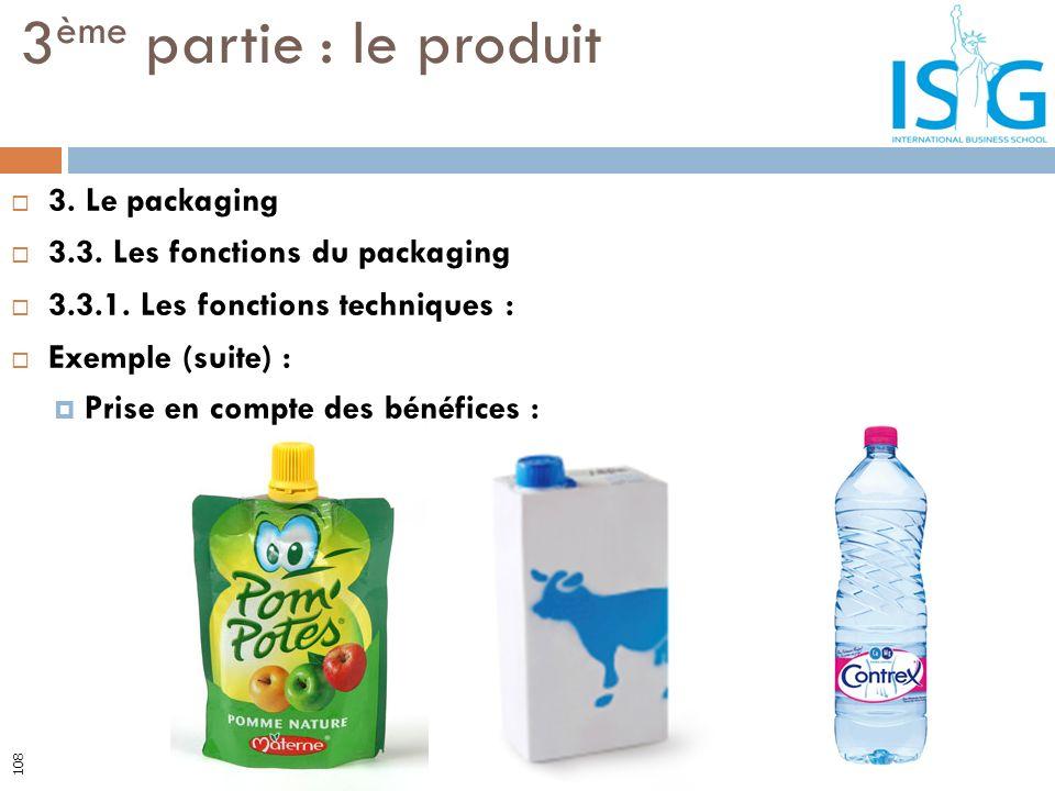3. Le packaging 3.3. Les fonctions du packaging 3.3.1. Les fonctions techniques : Exemple (suite) : Prise en compte des bénéfices : 3 ème partie : le