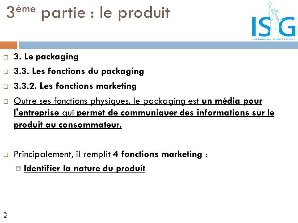 3. Le packaging 3.3. Les fonctions du packaging 3.3.2. Les fonctions marketing Outre ses fonctions physiques, le packaging est un média pour l'entrepr