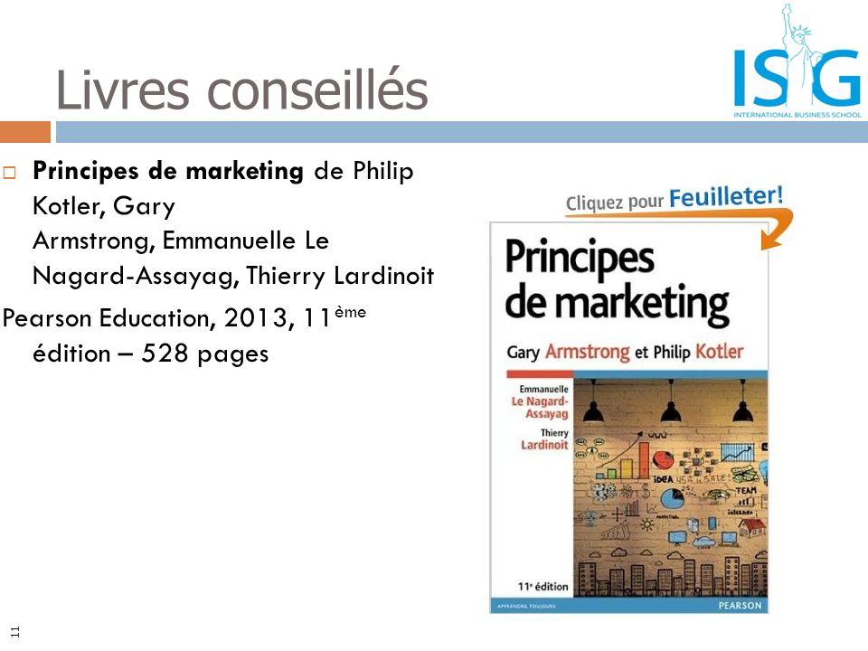Principes de marketing de Philip Kotler, Gary Armstrong, Emmanuelle Le Nagard-Assayag, Thierry Lardinoit Pearson Education, 2013, 11 ème édition – 528