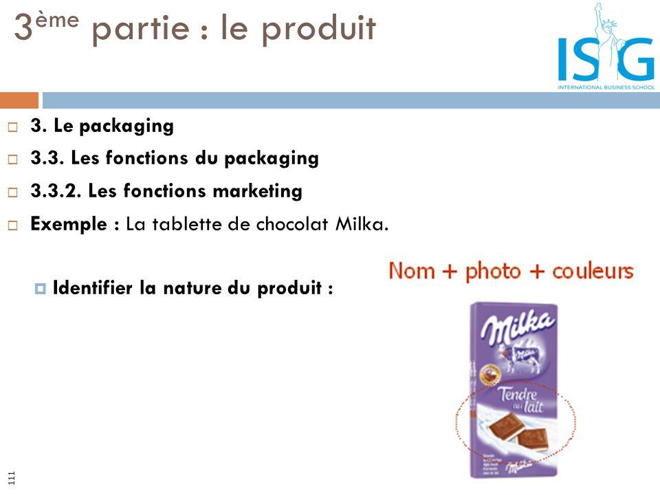 3. Le packaging 3.3. Les fonctions du packaging 3.3.2. Les fonctions marketing Exemple : La tablette de chocolat Milka. Identifier la nature du produi
