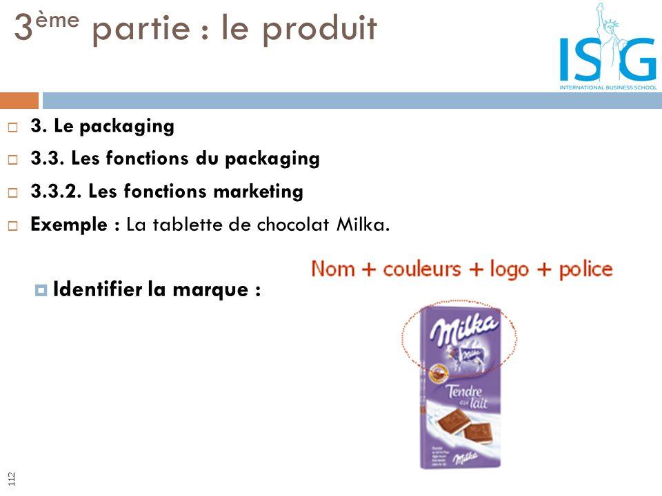 3. Le packaging 3.3. Les fonctions du packaging 3.3.2. Les fonctions marketing Exemple : La tablette de chocolat Milka. Identifier la marque : 3 ème p