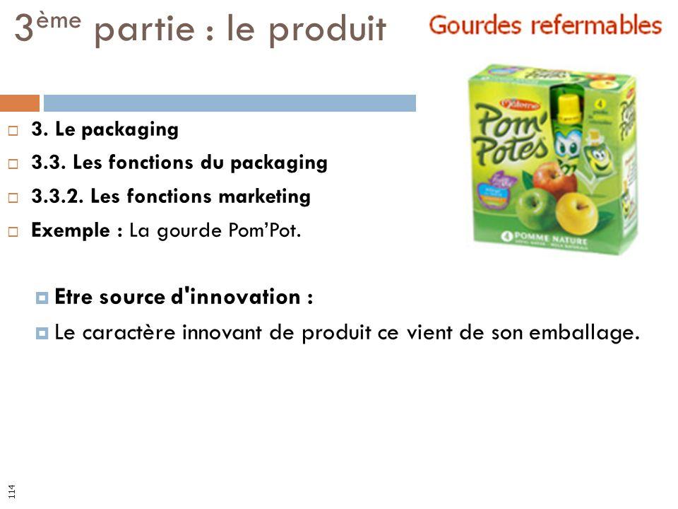 3. Le packaging 3.3. Les fonctions du packaging 3.3.2. Les fonctions marketing Exemple : La gourde PomPot. Etre source d'innovation : Le caractère inn
