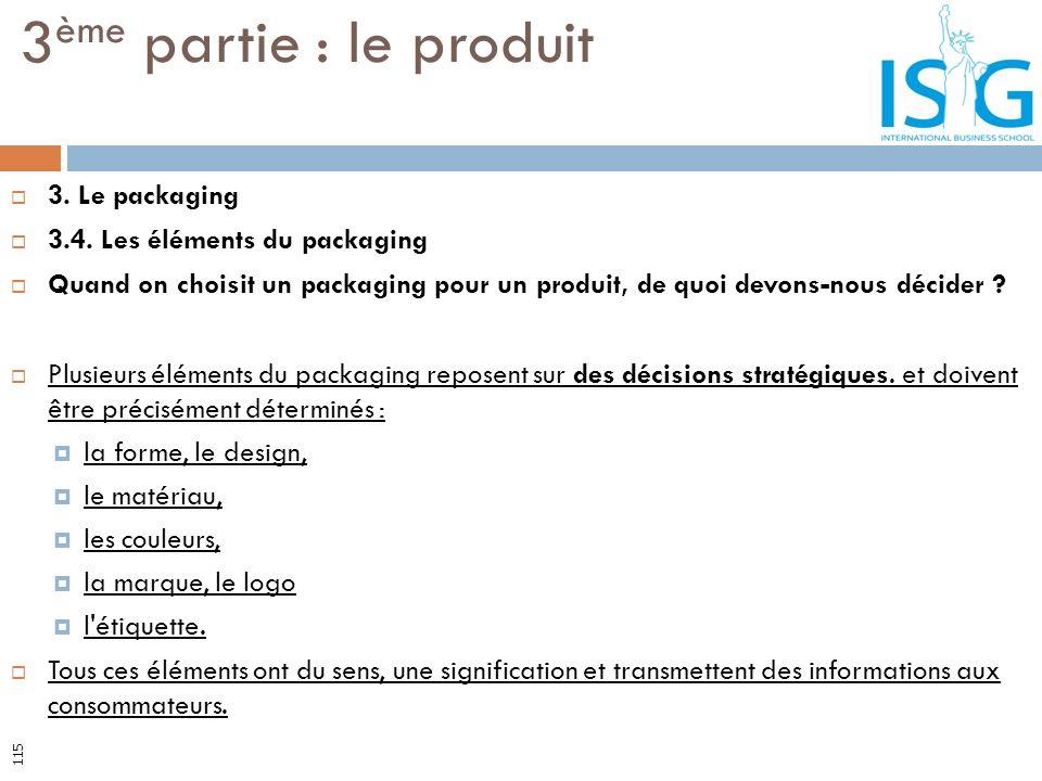 3. Le packaging 3.4. Les éléments du packaging Quand on choisit un packaging pour un produit, de quoi devons-nous décider ? Plusieurs éléments du pack