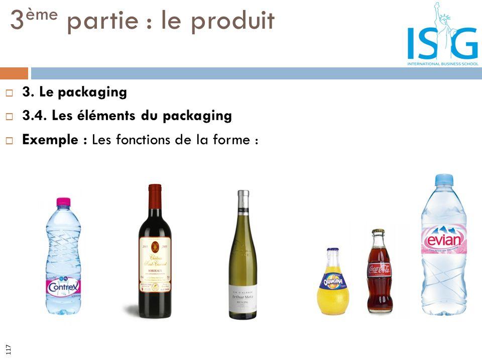 3. Le packaging 3.4. Les éléments du packaging Exemple : Les fonctions de la forme : 3 ème partie : le produit 117