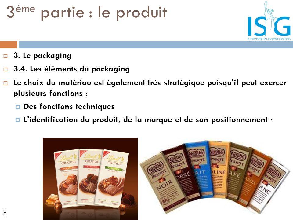 3. Le packaging 3.4. Les éléments du packaging Le choix du matériau est également très stratégique puisqu'il peut exercer plusieurs fonctions : Des fo
