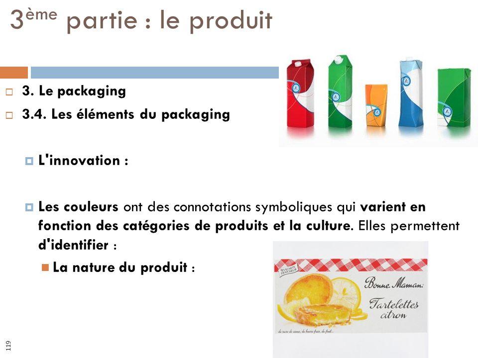3. Le packaging 3.4. Les éléments du packaging L'innovation : Les couleurs ont des connotations symboliques qui varient en fonction des catégories de