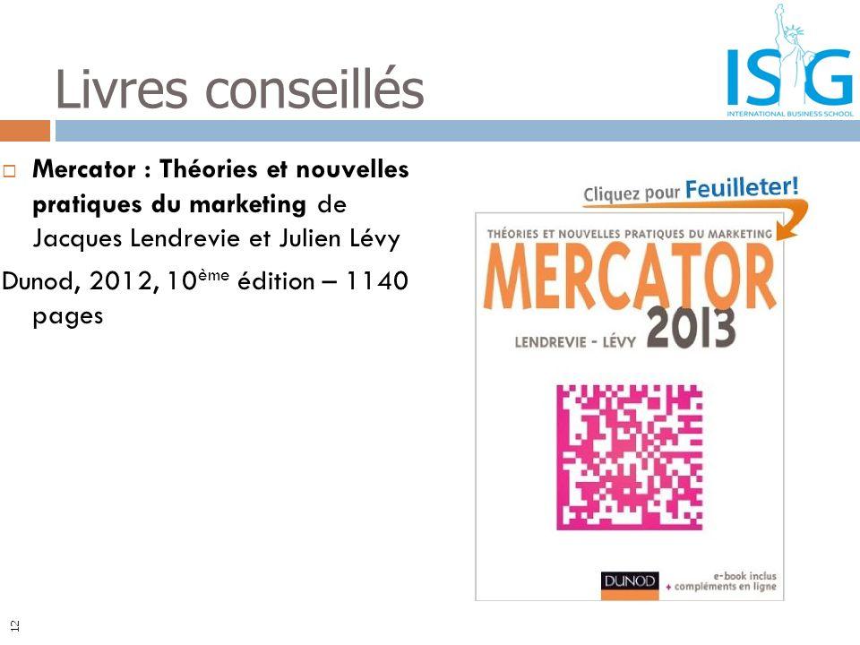 Mercator : Théories et nouvelles pratiques du marketing de Jacques Lendrevie et Julien Lévy Dunod, 2012, 10 ème édition – 1140 pages Livres conseillés