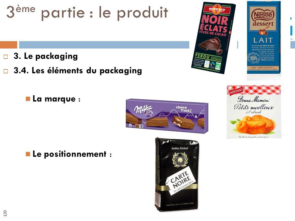 3. Le packaging 3.4. Les éléments du packaging La marque : Le positionnement : 3 ème partie : le produit 120